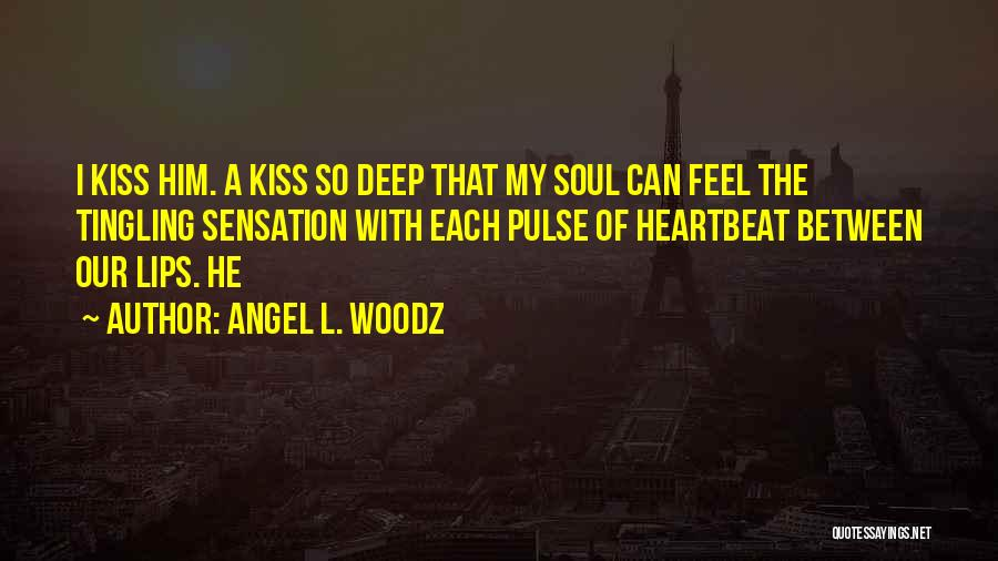 Lips Of An Angel Quotes By Angel L. Woodz