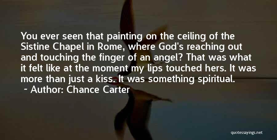 Lips Of An Angel Quotes By Chance Carter