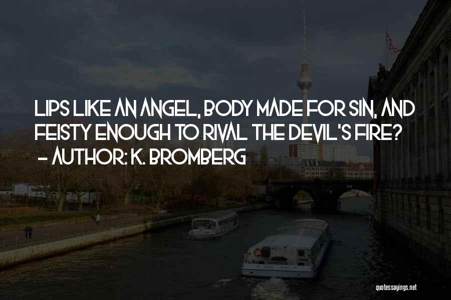 Lips Of An Angel Quotes By K. Bromberg