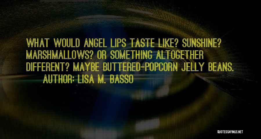 Lips Of An Angel Quotes By Lisa M. Basso
