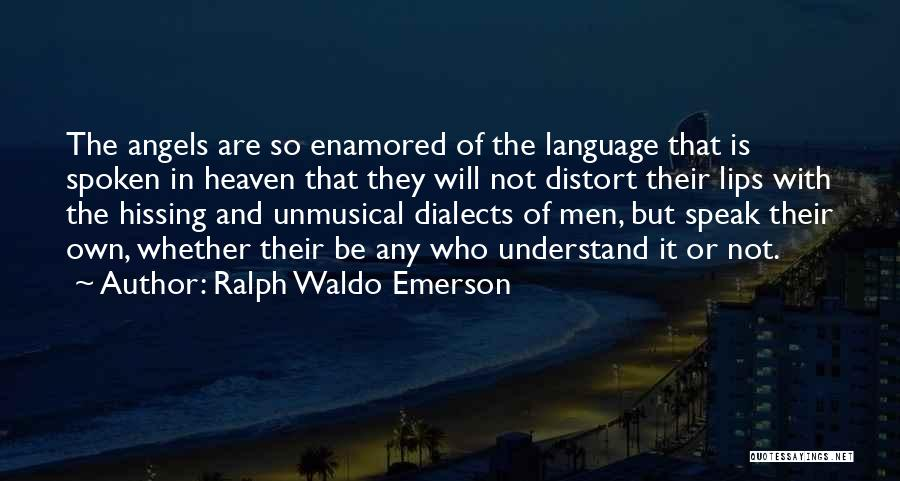Lips Of An Angel Quotes By Ralph Waldo Emerson