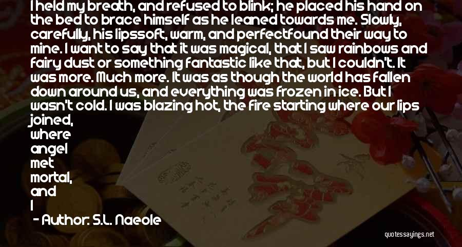 Lips Of An Angel Quotes By S.L. Naeole