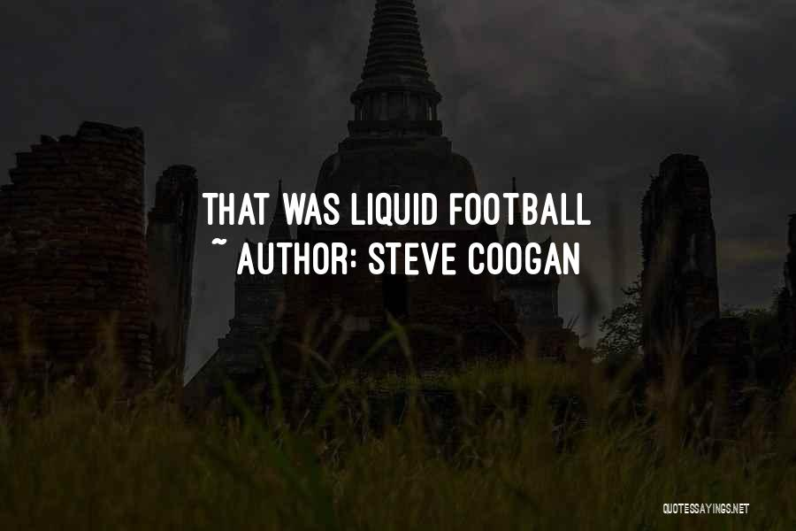 Liquid Quotes By Steve Coogan