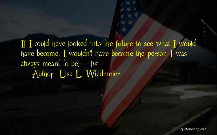 Lisa L. Wiedmeier Quotes 852798