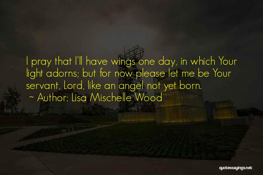 Lisa Mischelle Wood Quotes 434835