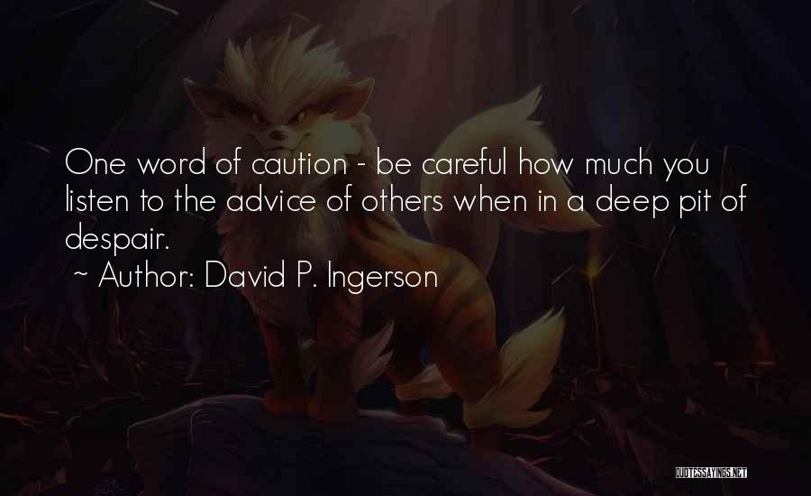 Listen To The Advice Of Others Quotes By David P. Ingerson
