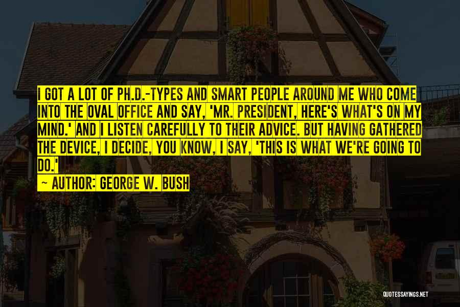 Listen To The Advice Of Others Quotes By George W. Bush