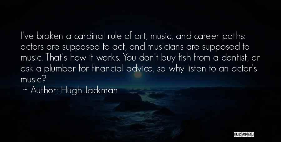 Listen To The Advice Of Others Quotes By Hugh Jackman