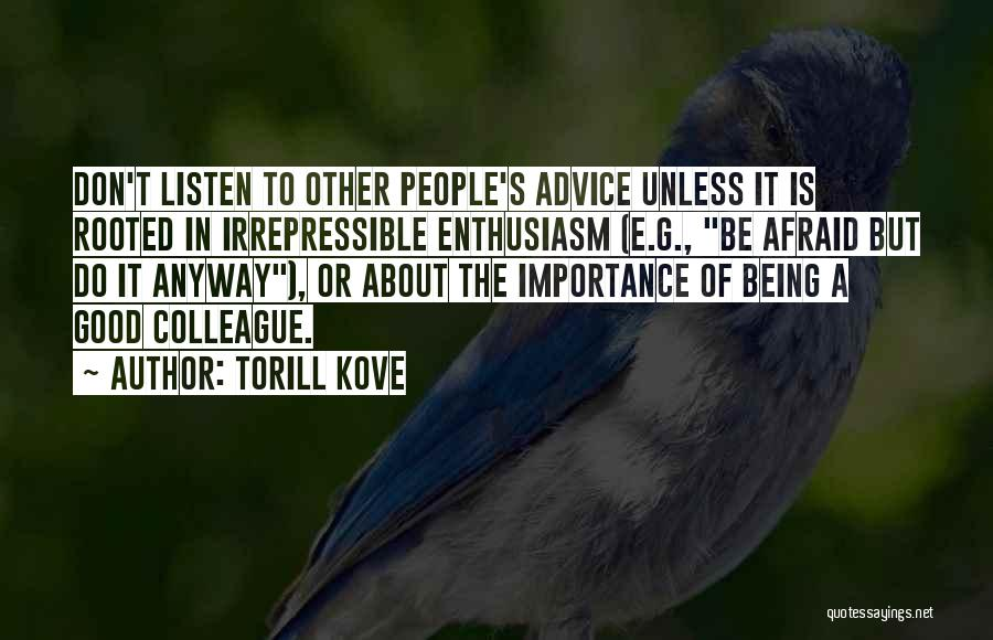 Listen To The Advice Of Others Quotes By Torill Kove