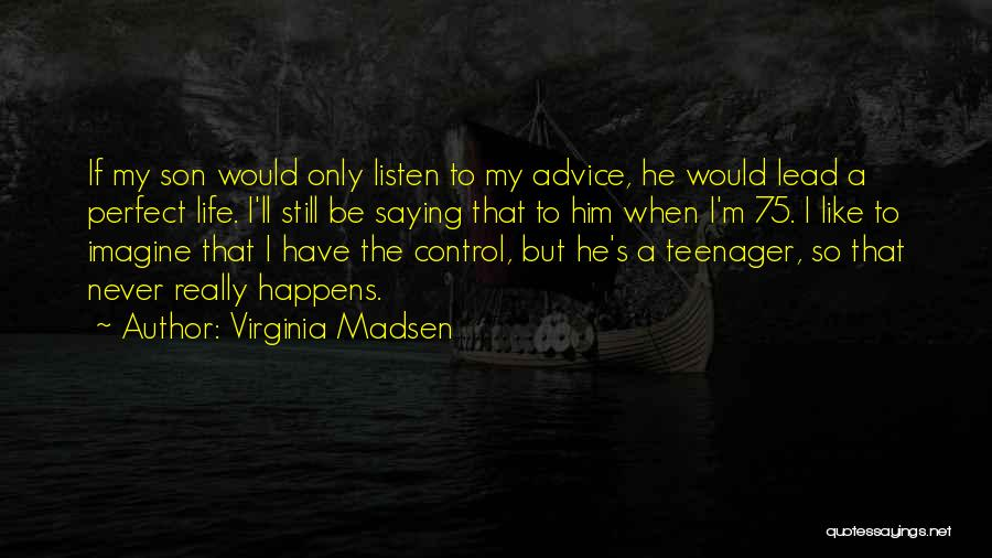 Listen To The Advice Of Others Quotes By Virginia Madsen
