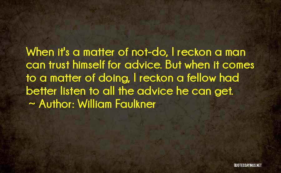 Listen To The Advice Of Others Quotes By William Faulkner