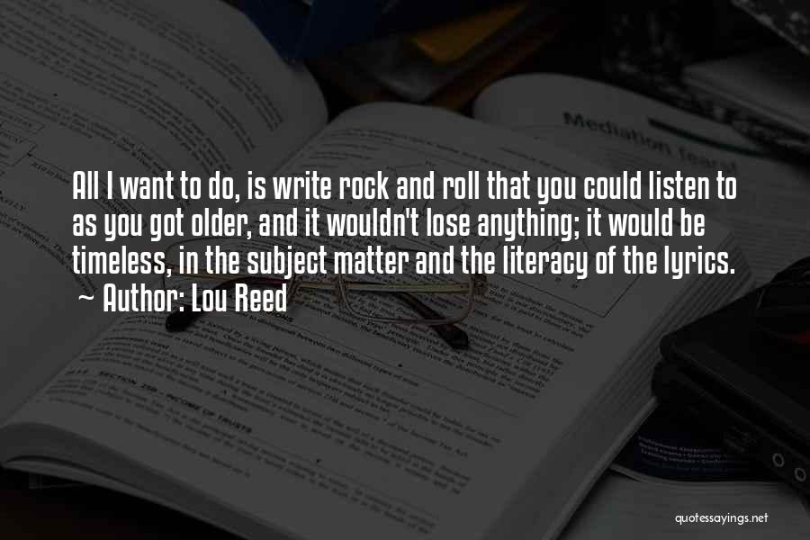 Literacy And Writing Quotes By Lou Reed