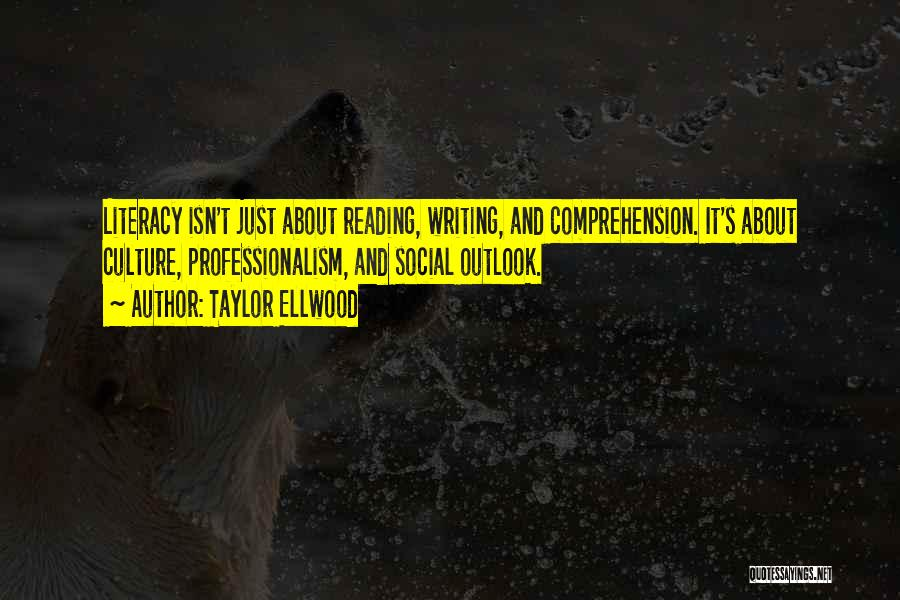 Literacy And Writing Quotes By Taylor Ellwood