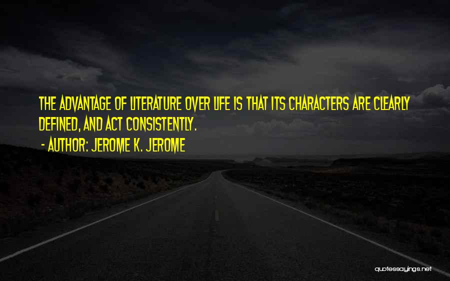 Literature And Characters Quotes By Jerome K. Jerome