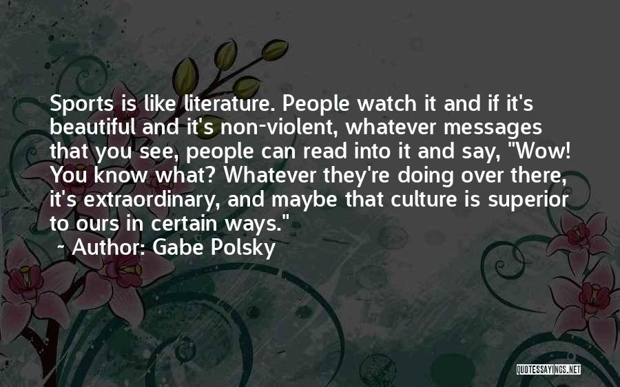 Literature And Culture Quotes By Gabe Polsky