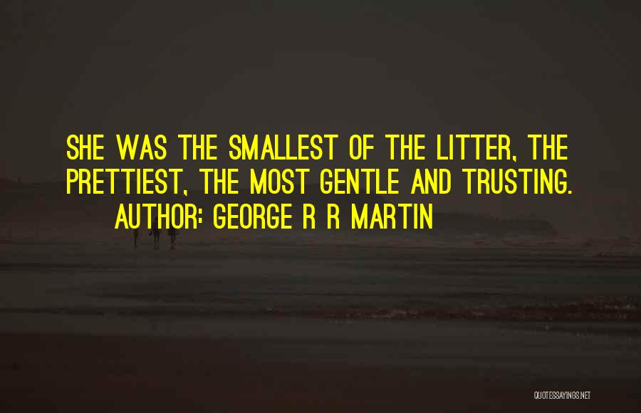 Litter Quotes By George R R Martin