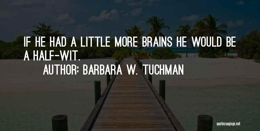 Little Brains Quotes By Barbara W. Tuchman