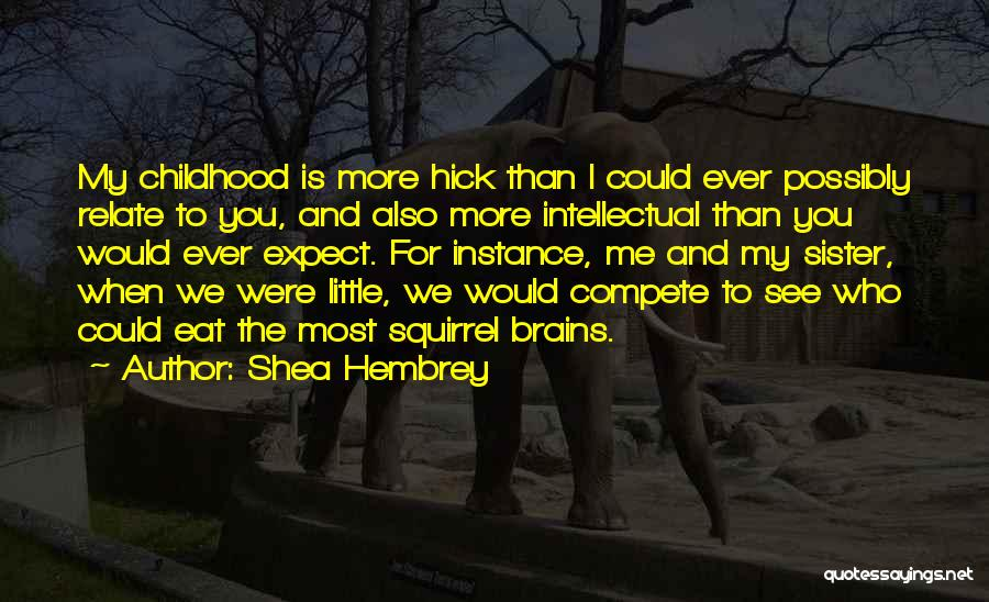 Little Brains Quotes By Shea Hembrey