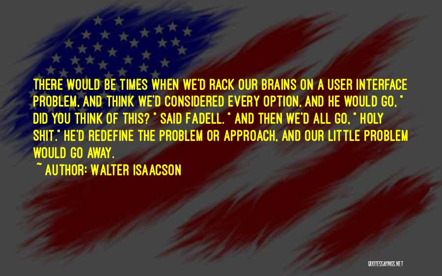 Little Brains Quotes By Walter Isaacson
