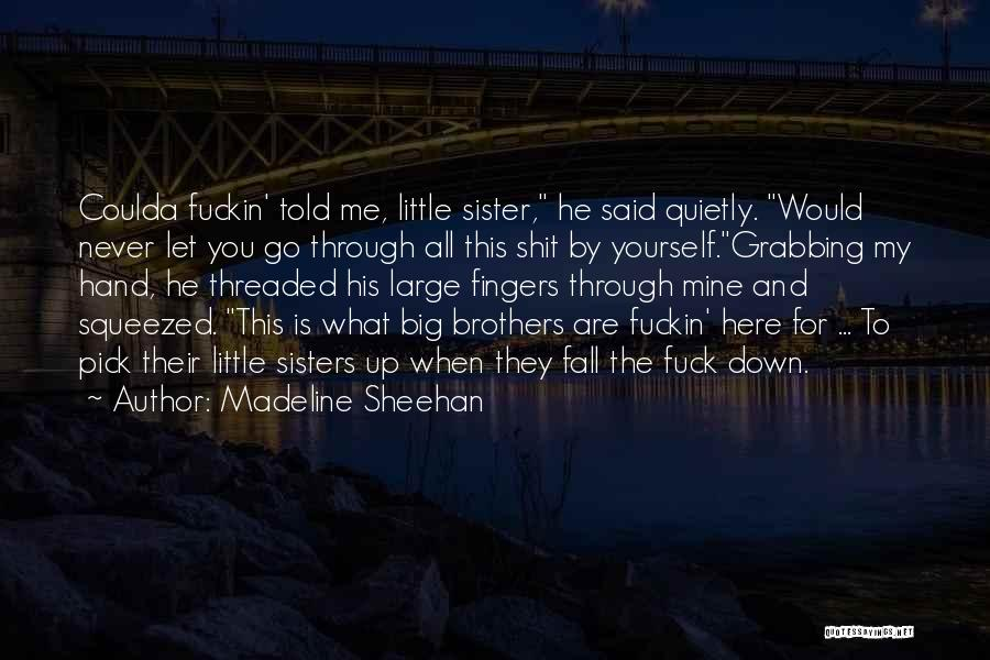 Little Brothers From Sister Quotes By Madeline Sheehan