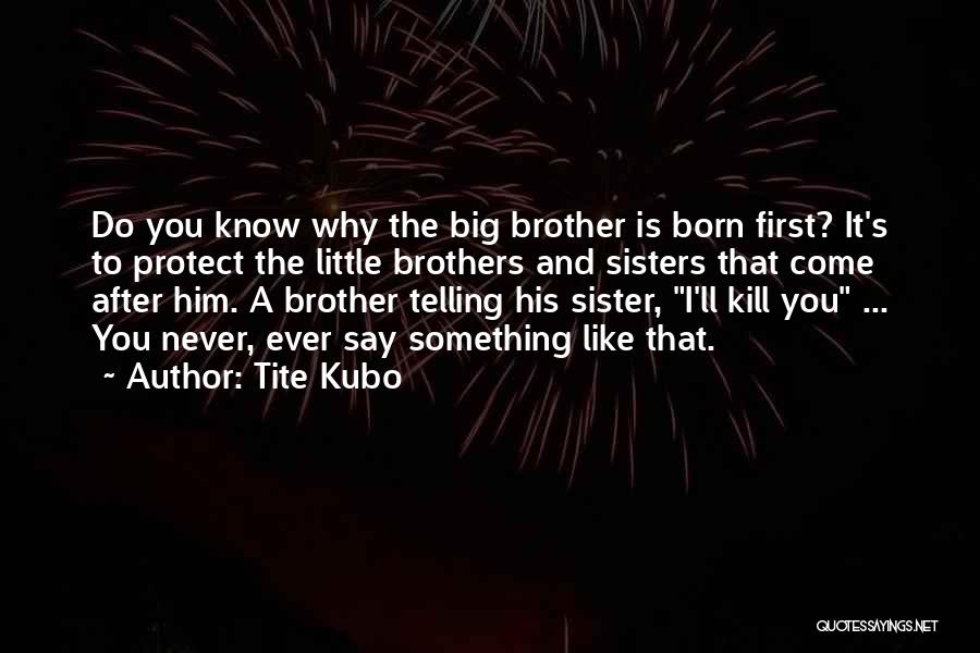 Little Brothers From Sister Quotes By Tite Kubo