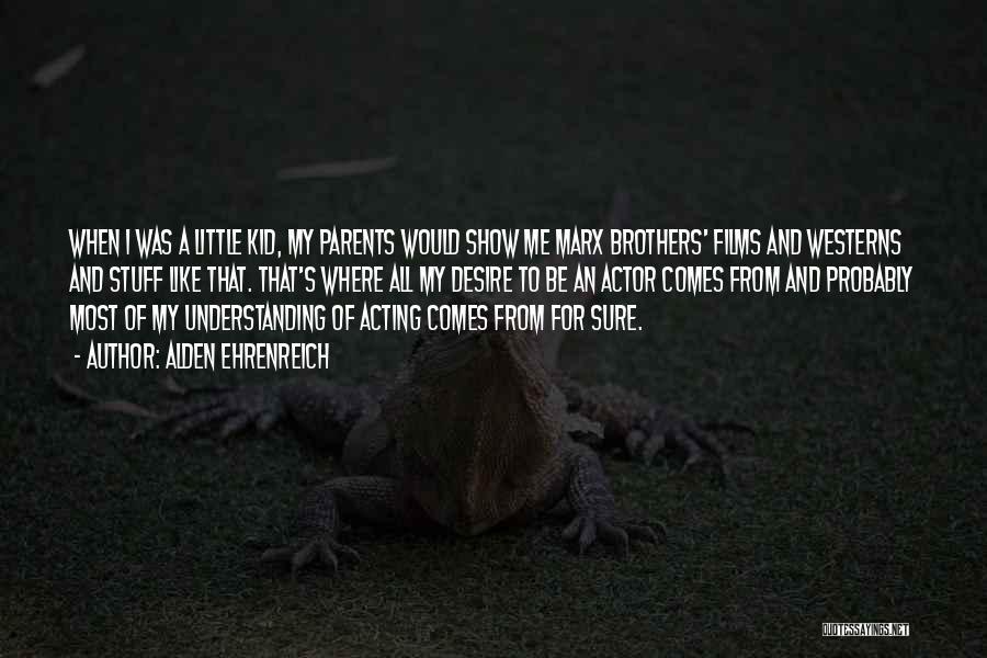Little Brothers Quotes By Alden Ehrenreich