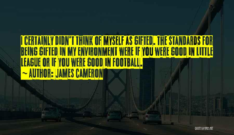 Little League Football Quotes By James Cameron