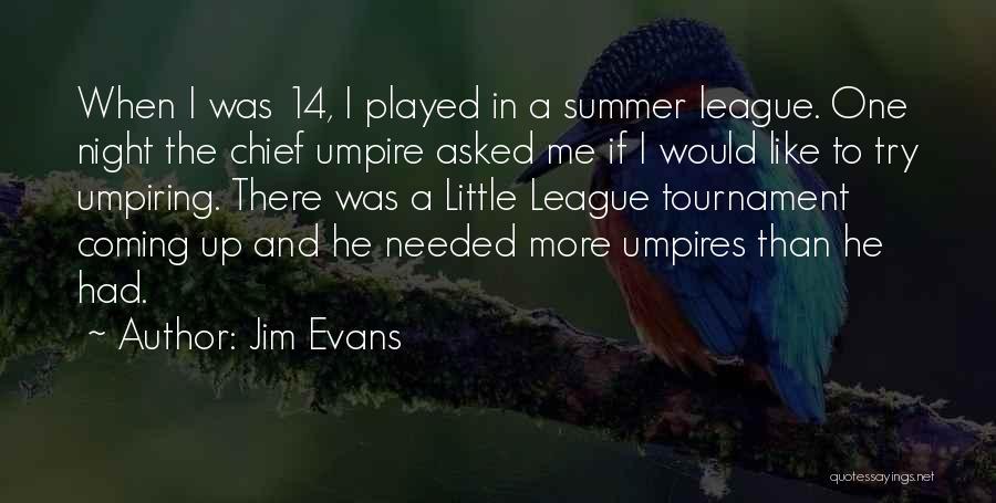 Little League Umpire Quotes By Jim Evans