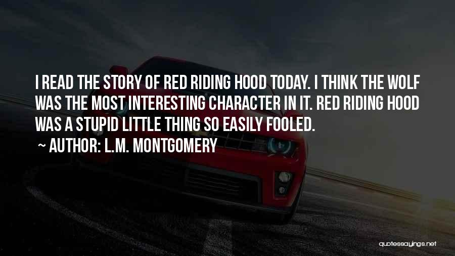 Little Red Riding Hood Story Quotes By L.M. Montgomery