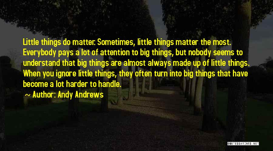 Little Things Matter Most Quotes By Andy Andrews