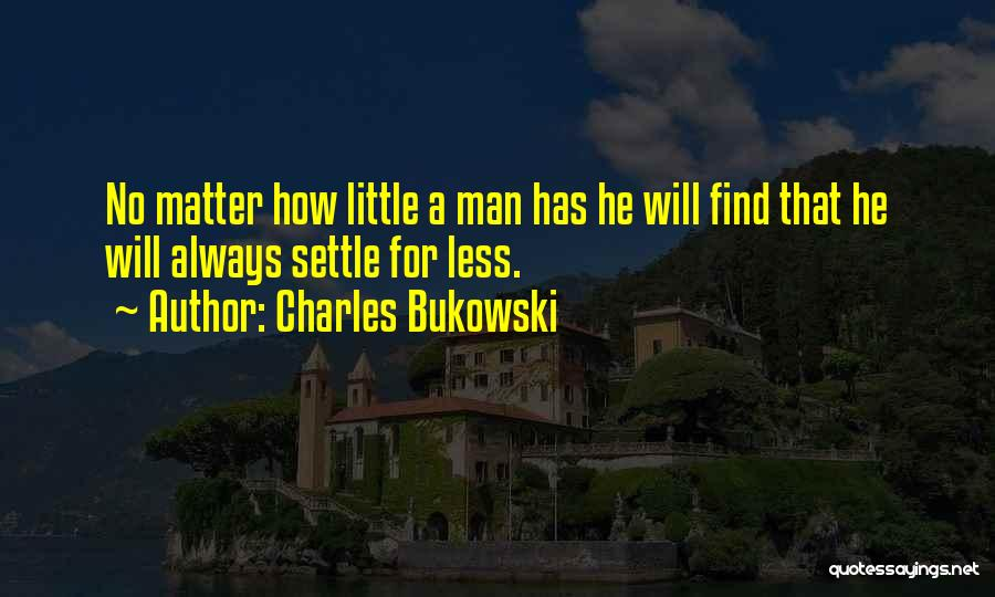 Little Things Matter Most Quotes By Charles Bukowski