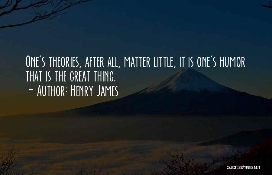 Little Things Matter Most Quotes By Henry James