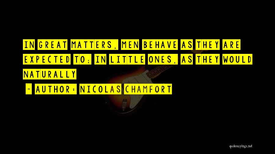 Little Things Matter Most Quotes By Nicolas Chamfort