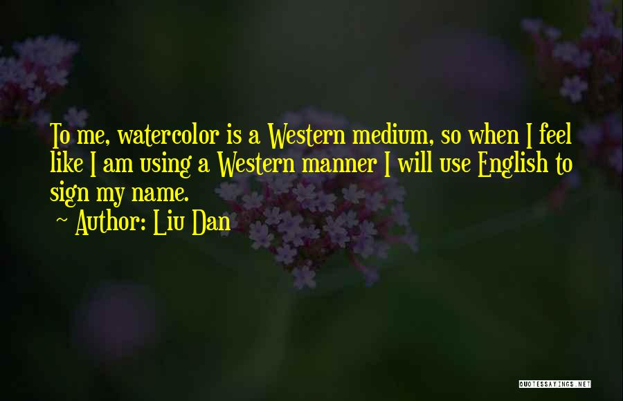 Liu Dan Quotes 717254