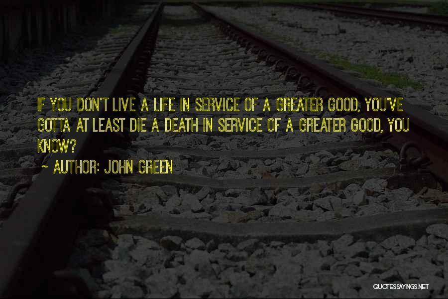Live A Life Of Service Quotes By John Green