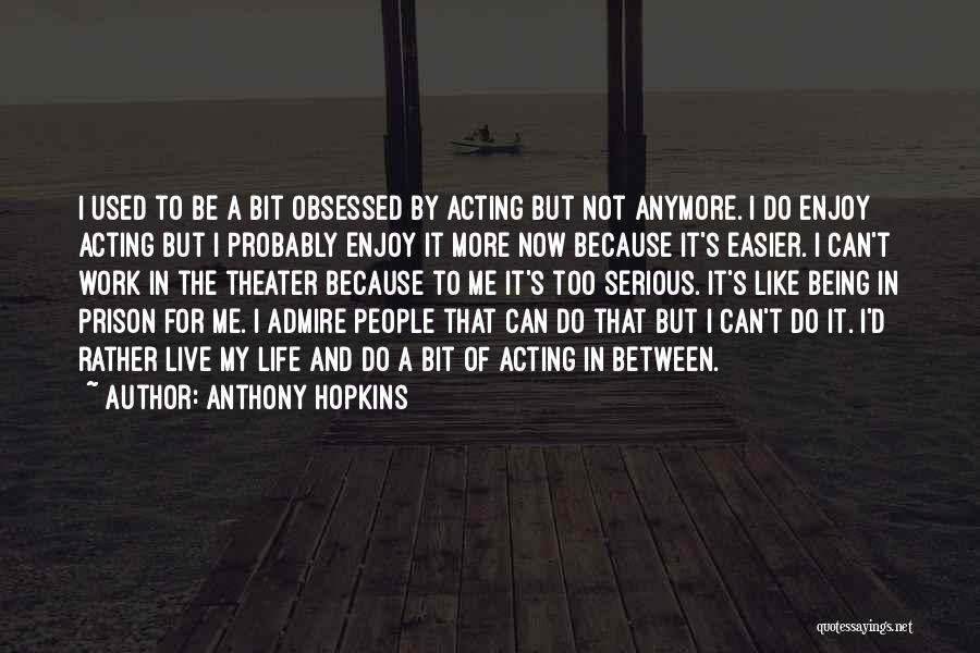 Live And Enjoy Life Quotes By Anthony Hopkins