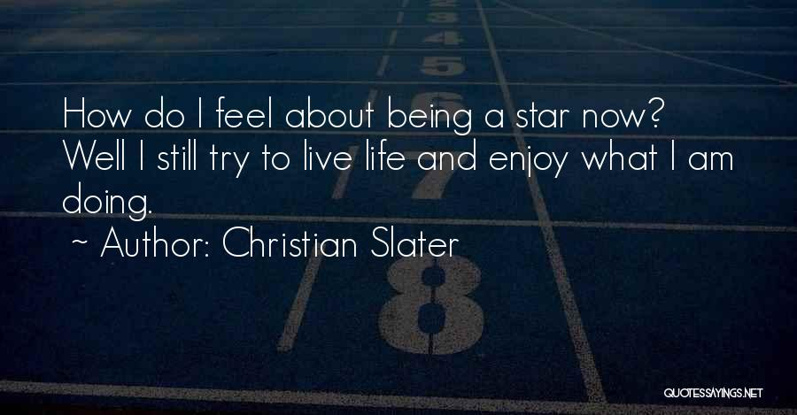 Live And Enjoy Life Quotes By Christian Slater