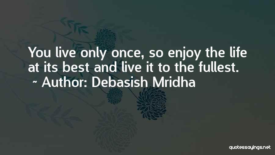 Live And Enjoy Life Quotes By Debasish Mridha