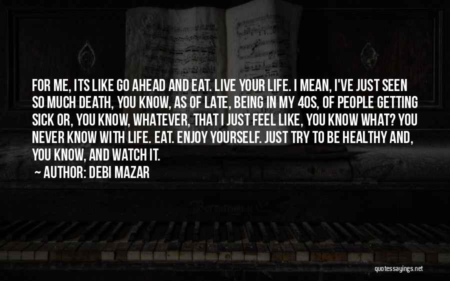 Live And Enjoy Life Quotes By Debi Mazar