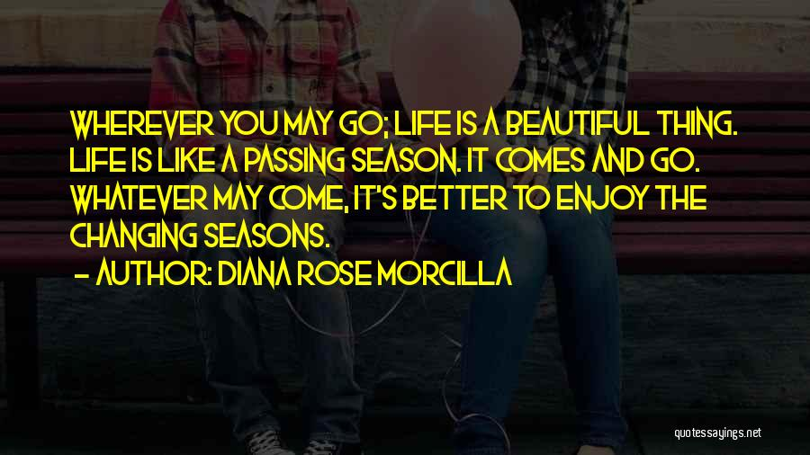 Live And Enjoy Life Quotes By Diana Rose Morcilla