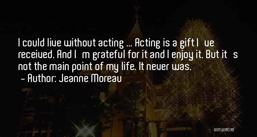 Live And Enjoy Life Quotes By Jeanne Moreau