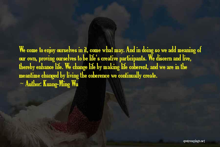 Live And Enjoy Life Quotes By Kuang-Ming Wu