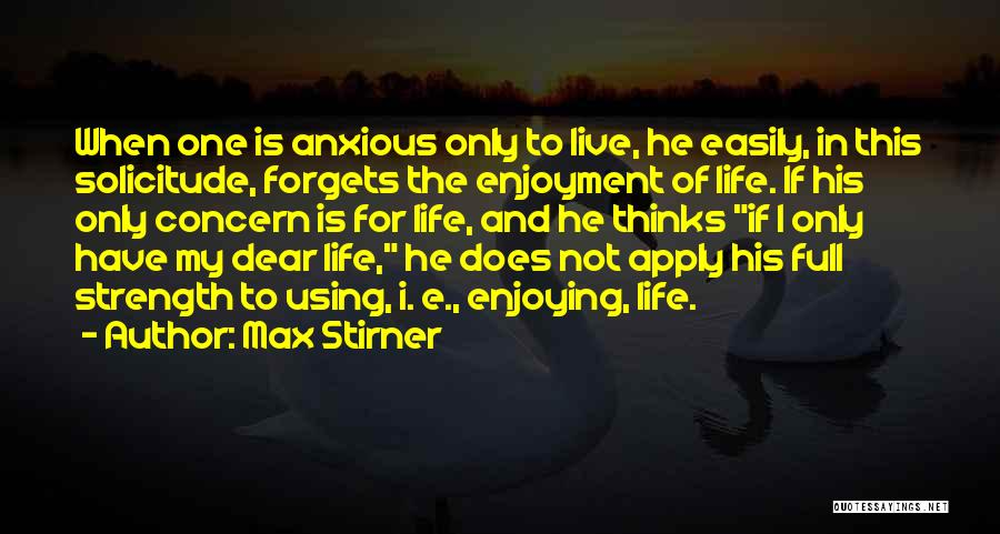 Live And Enjoy Life Quotes By Max Stirner