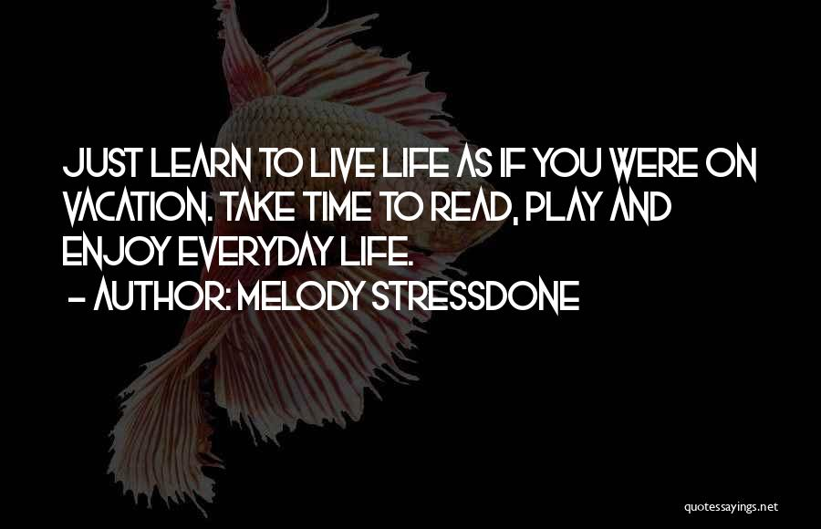 Live And Enjoy Life Quotes By Melody Stressdone
