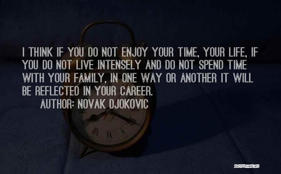 Live And Enjoy Life Quotes By Novak Djokovic