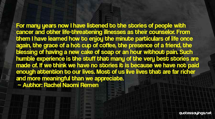 Live And Enjoy Life Quotes By Rachel Naomi Remen
