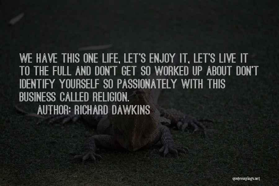 Live And Enjoy Life Quotes By Richard Dawkins