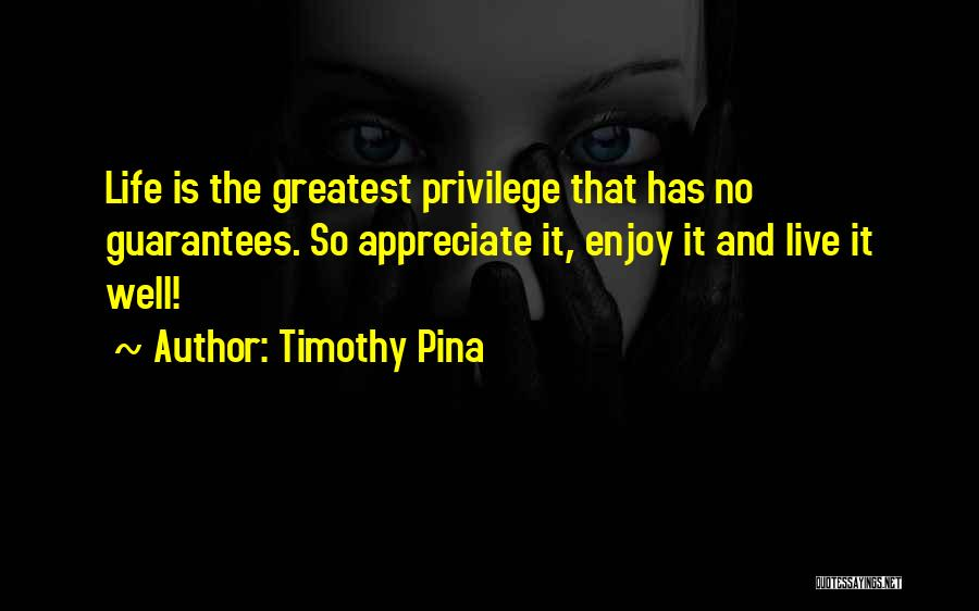 Live And Enjoy Life Quotes By Timothy Pina