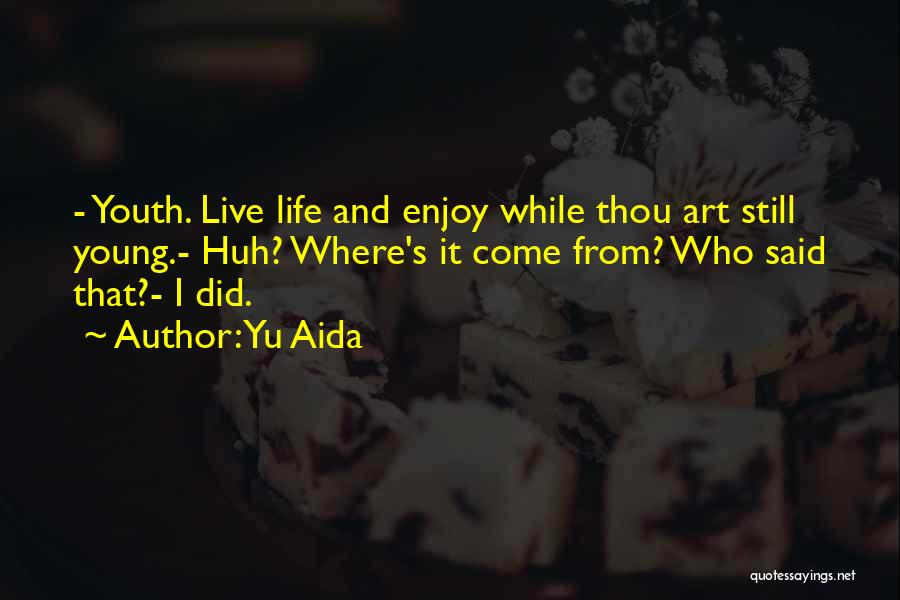 Live And Enjoy Life Quotes By Yu Aida