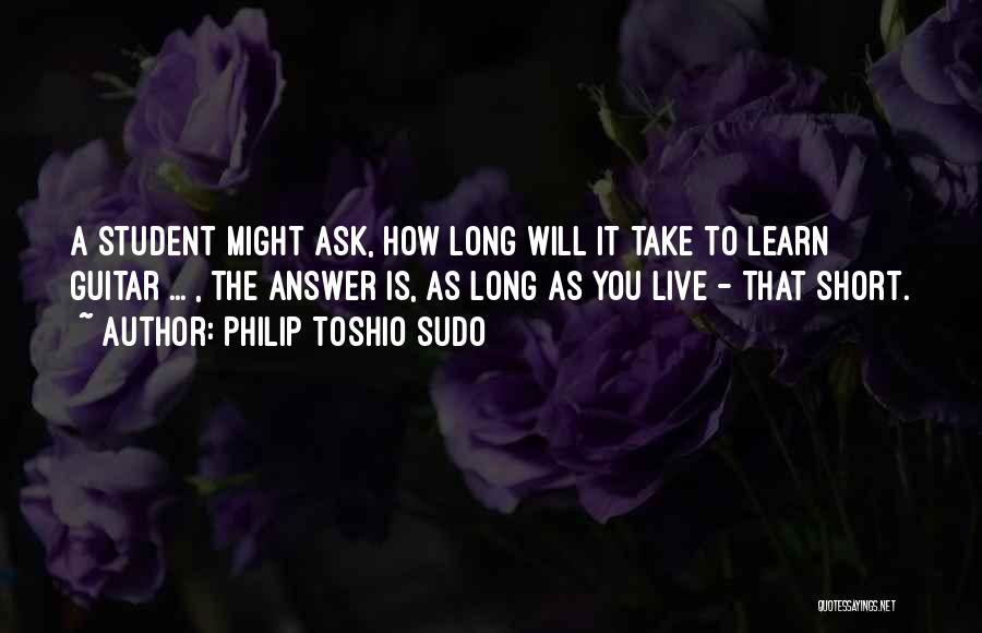 Live And Learn Short Quotes By Philip Toshio Sudo